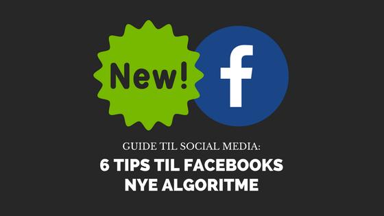 6 tips til at overvinde Facebook nye algoritme